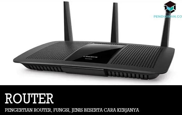 Pengertian, Fungsi, Cara Kerja dan Jenis-Jenis Router